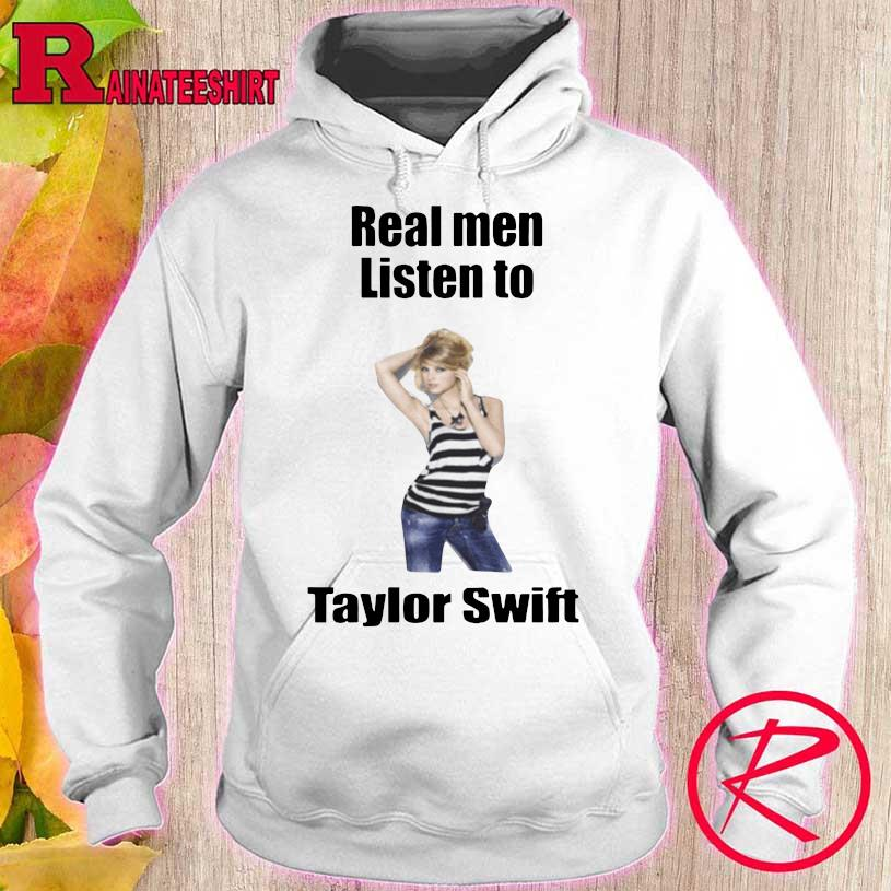 Real Men Listen To Taylor Swift Shirt hoodie