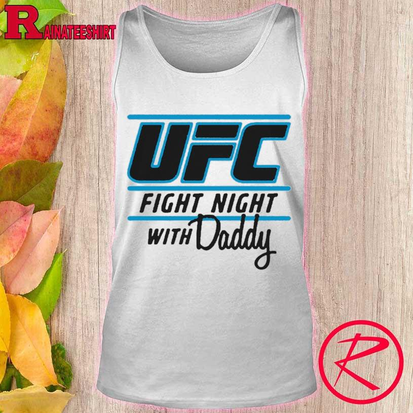 Ufc Fight Night With My Daddy Shirt tank top