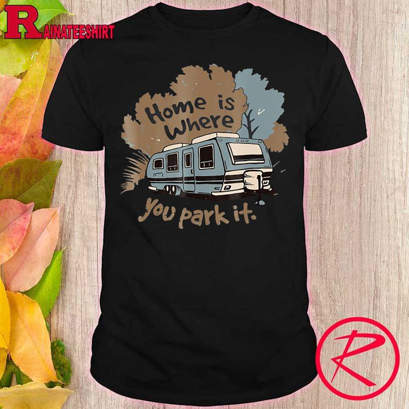 Official Home is where You park it shirt