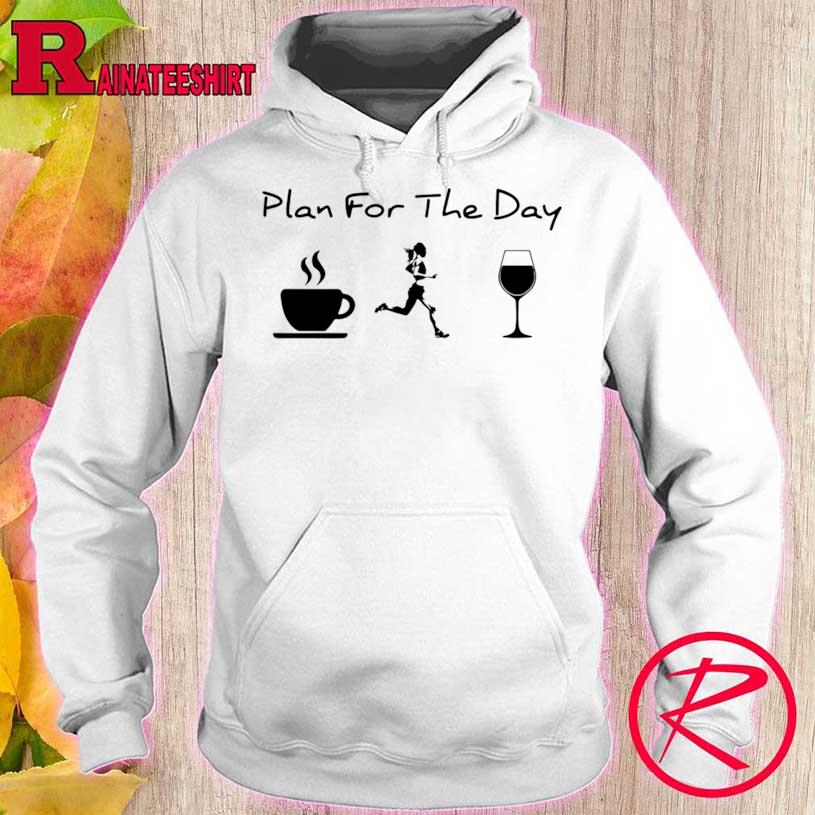 Plan For The Day Coffee Running Wine Shirt hoodie