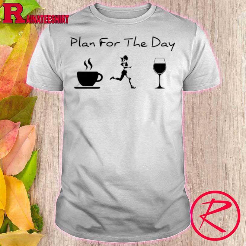 Plan For The Day Coffee Running Wine Shirt