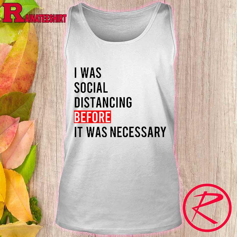 Official I Was Social Distancing Before It Was Necessary Shirt tank top