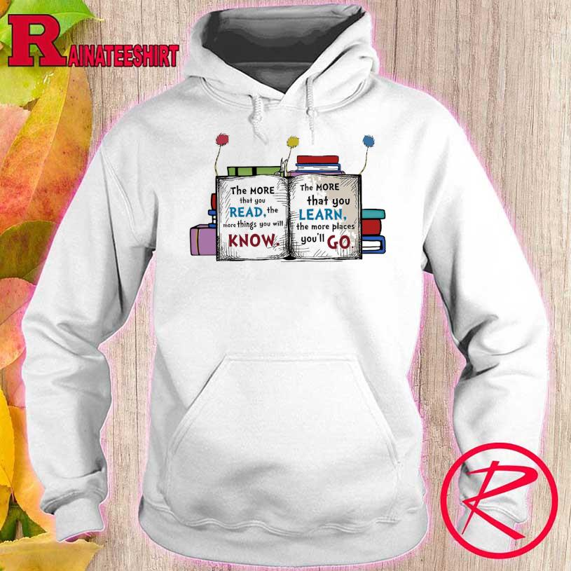 The more that You read the more thing You will Know The more that You Learn the more places You'll go hoodie