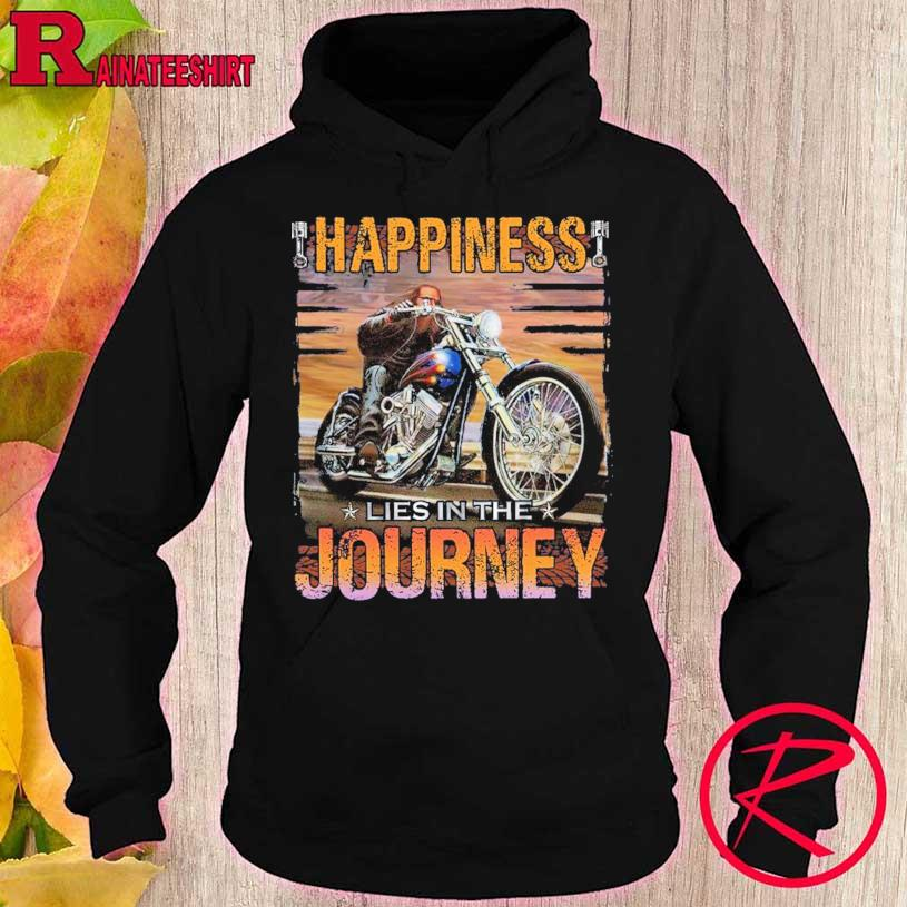 Happiness lies in the Journey s hoodie