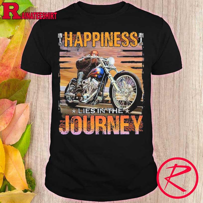 Happiness lies in the Journey shirt