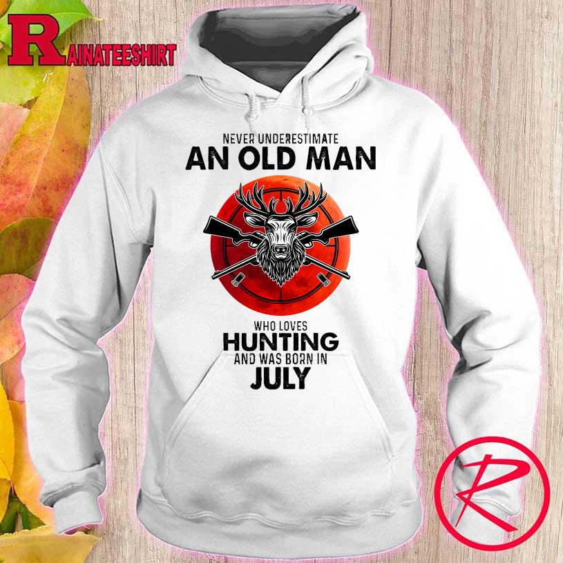 Never underestimate an old man who loves hunting and was born in July s hoodie