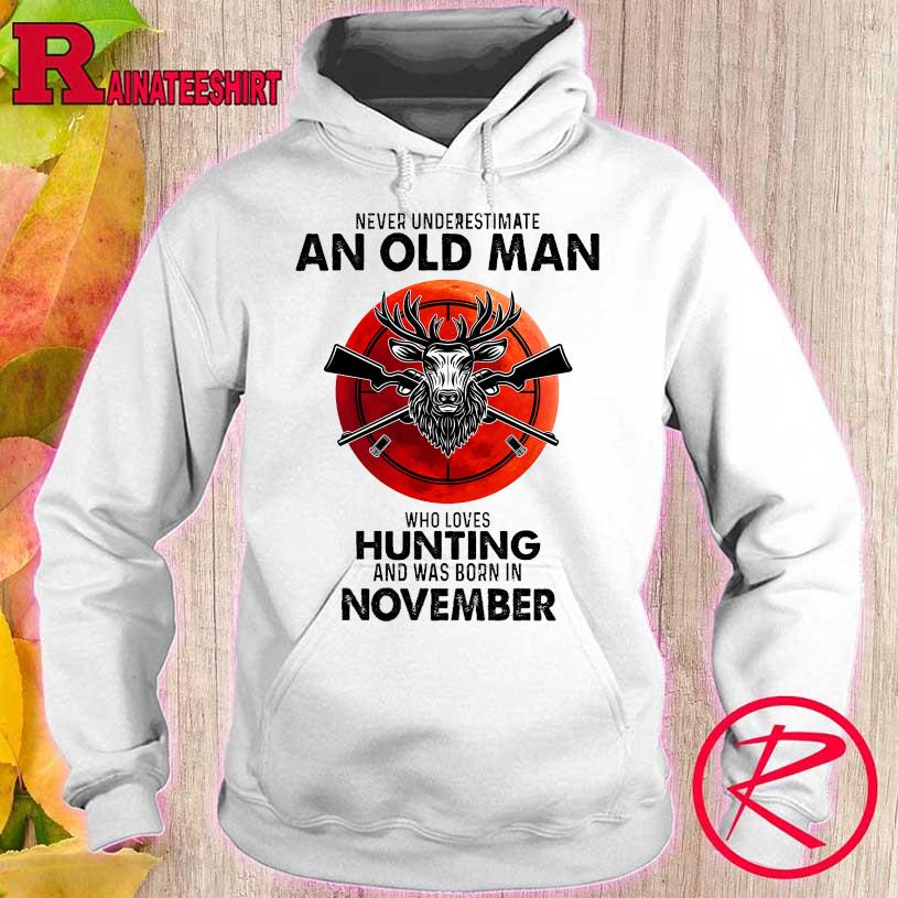 Never underestimate an old man who loves hunting and was born in November s hoodie