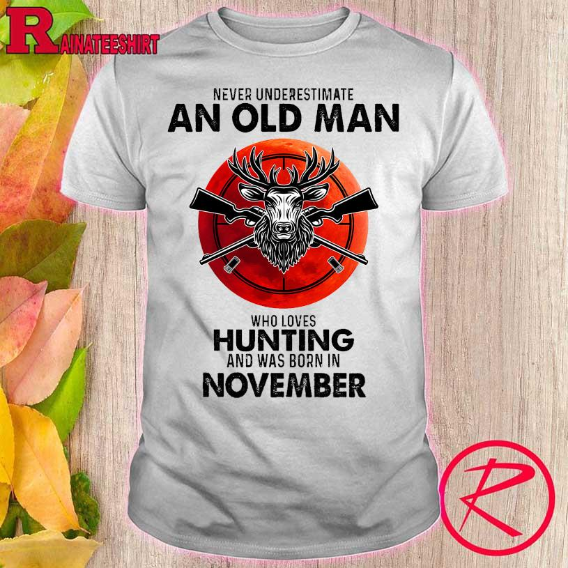 Never underestimate an old man who loves hunting and was born in November shirt