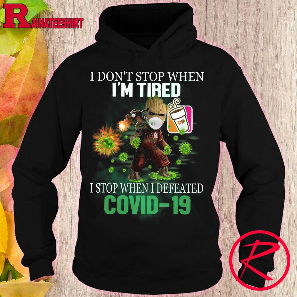 Dunkin donuts Groot and Rocket i don't stop when i'm tired i stop when i defeated covid-19 s hoodie