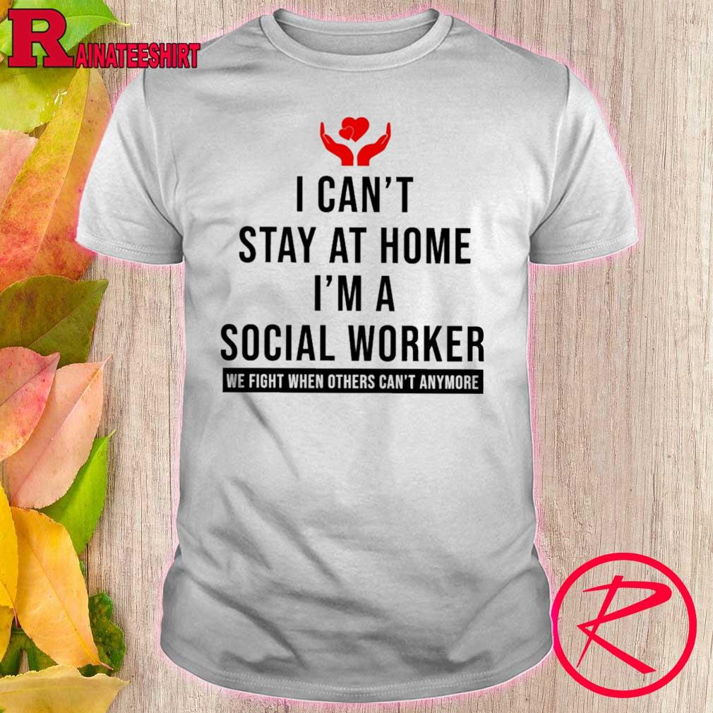 I Can't Stay At Home I'm A Social Worker Shirt