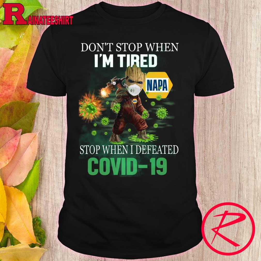 Napa Groot and Rocket i don't stop when i'm tired i stop when i defeated covid-19 shirt