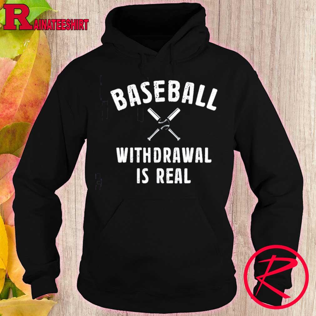 Official Baseball Withdrawal Is Real Sport 2020 Shirt hoodie