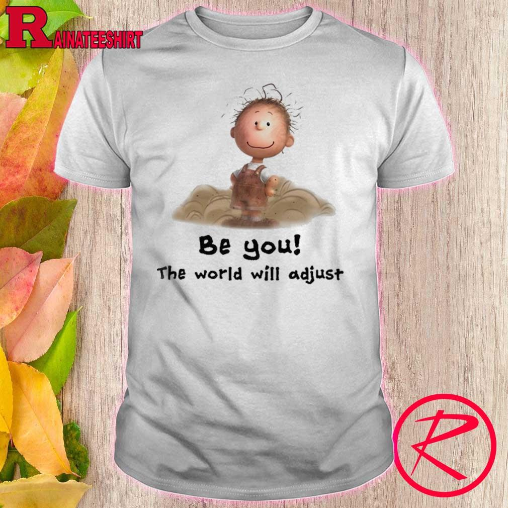 Official Charlie Brown Be You The World Will Adjust Shirt