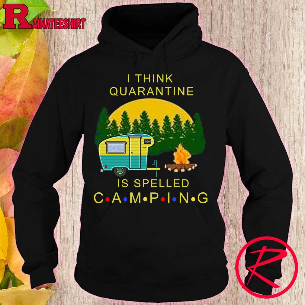 Official i think quarantine is spelled camping s hoodie