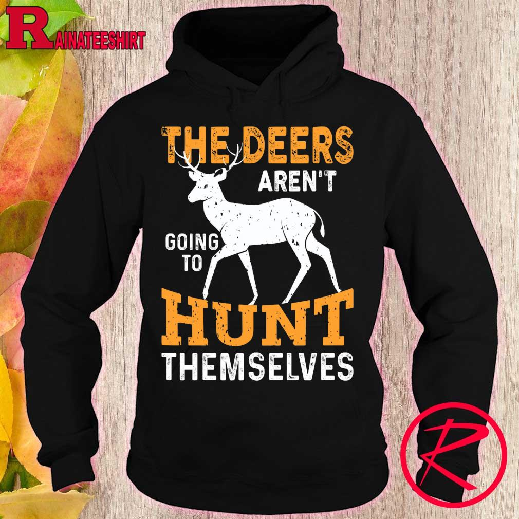Official The deers aren't going to hunt themselves s hoodie