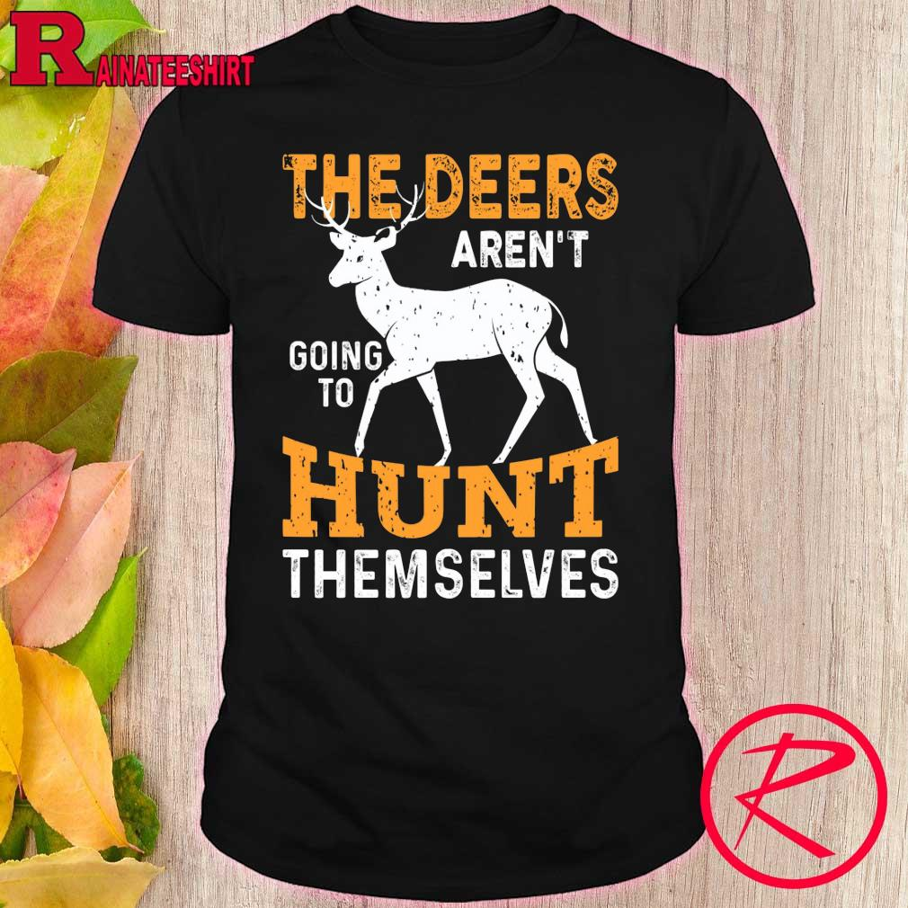 Official The deers aren't going to hunt themselves shirt