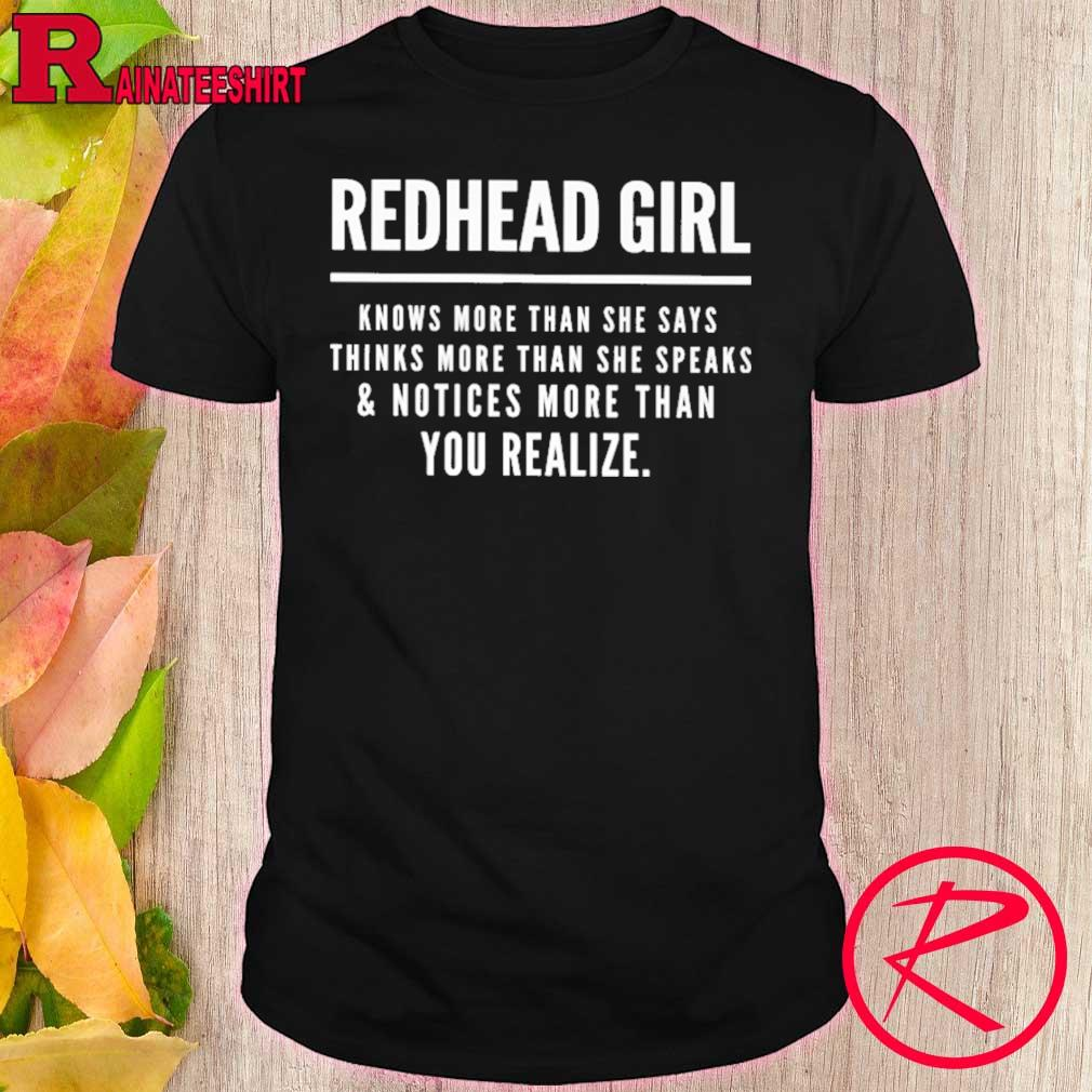 Redhead Girl Knows More Than She Says Thinks More Than She Speaks Shirt