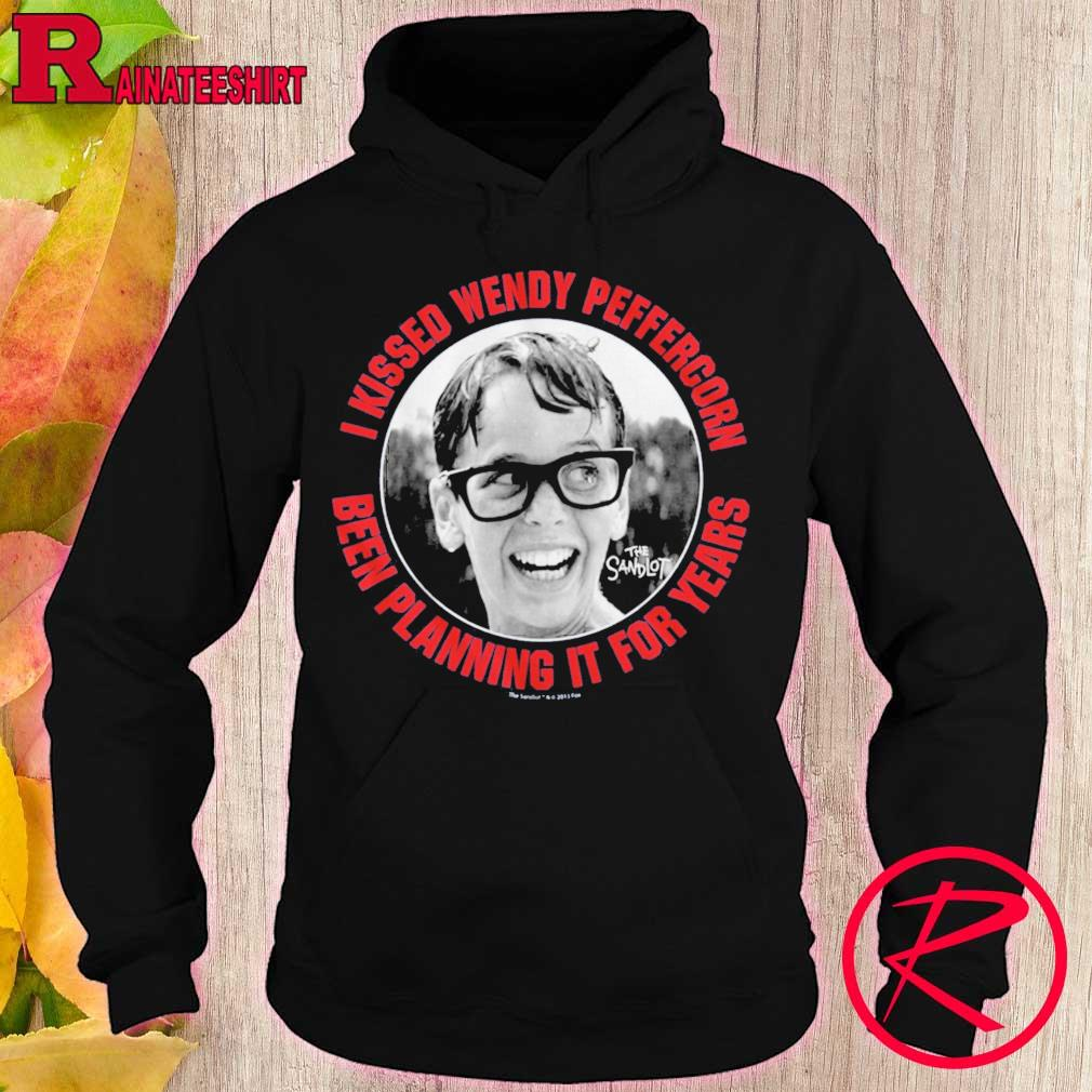 The sandlot kissing wendy peffercorn been planning it for years s hoodie