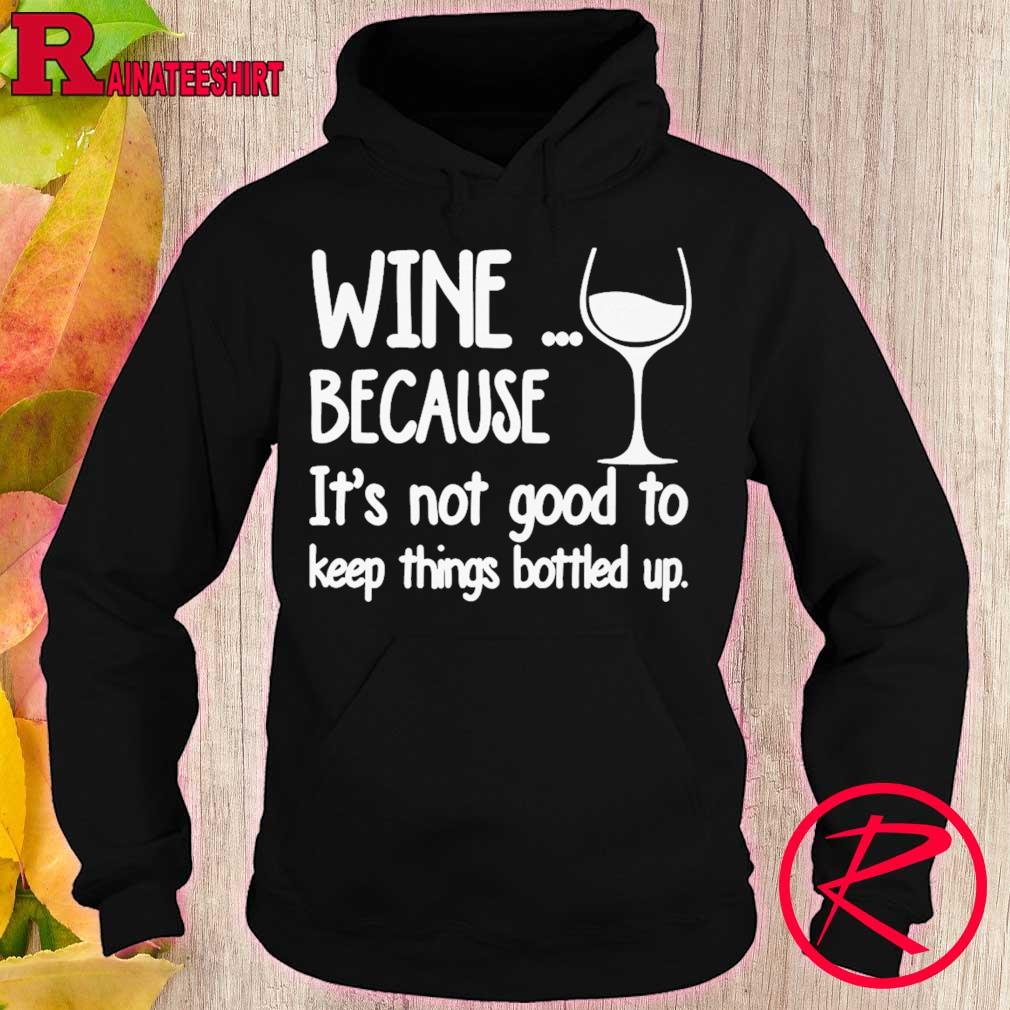 Wine because it's not good to keep things bottled up s hoodie