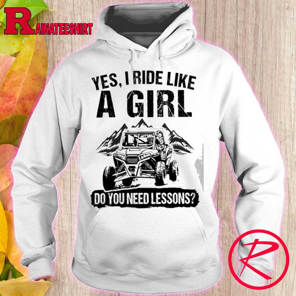 Yes I Ride Like A Girl Do You Need Lessons Shirt hoodie
