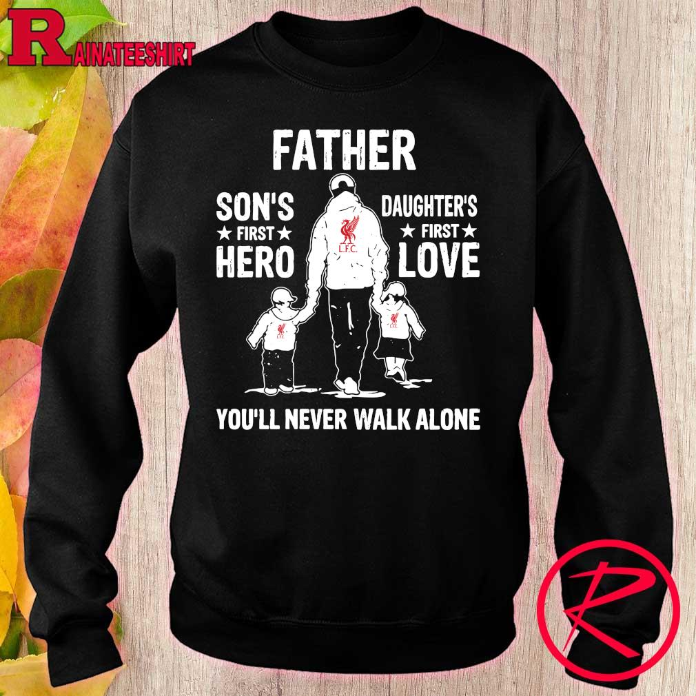 Liverpool Father Son's first hero Daughter's first love You'll never walk alone s sweater