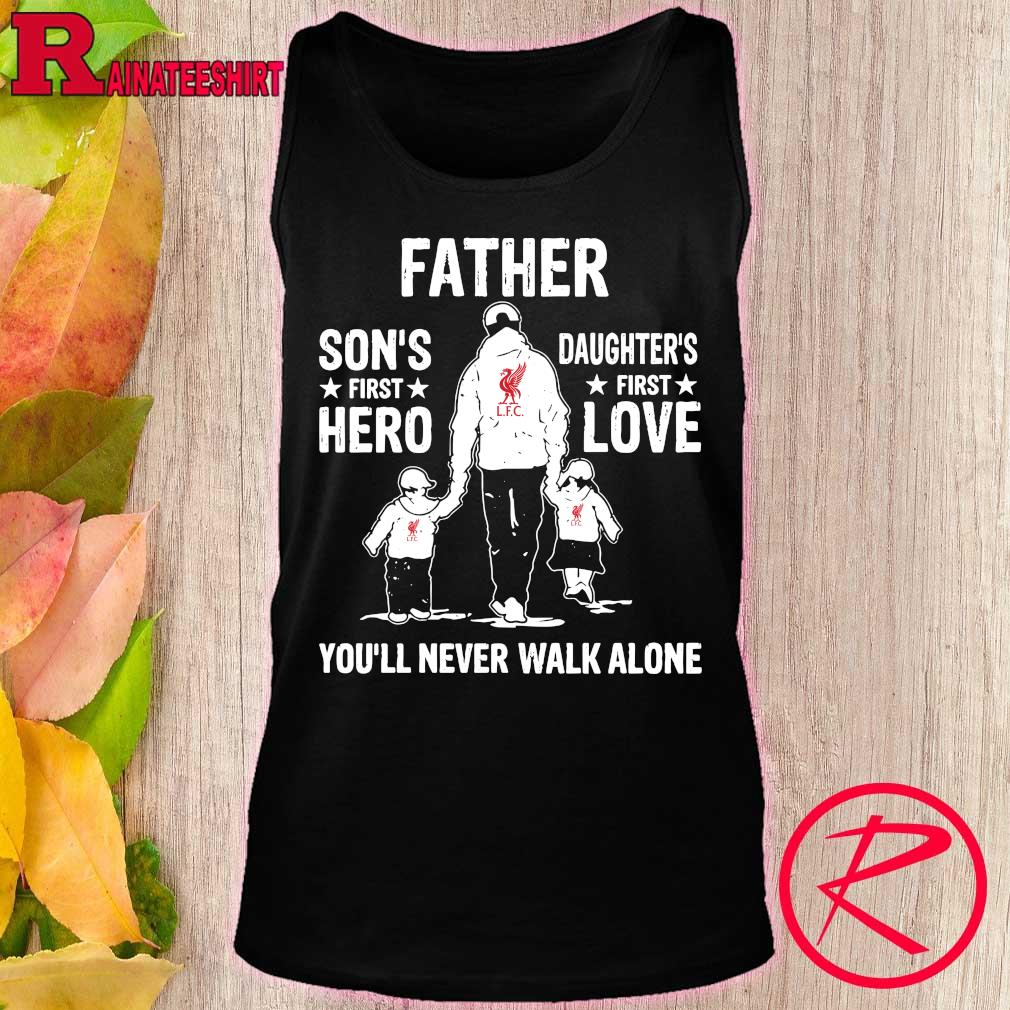 Liverpool Father Son's first hero Daughter's first love You'll never walk alone s tank top