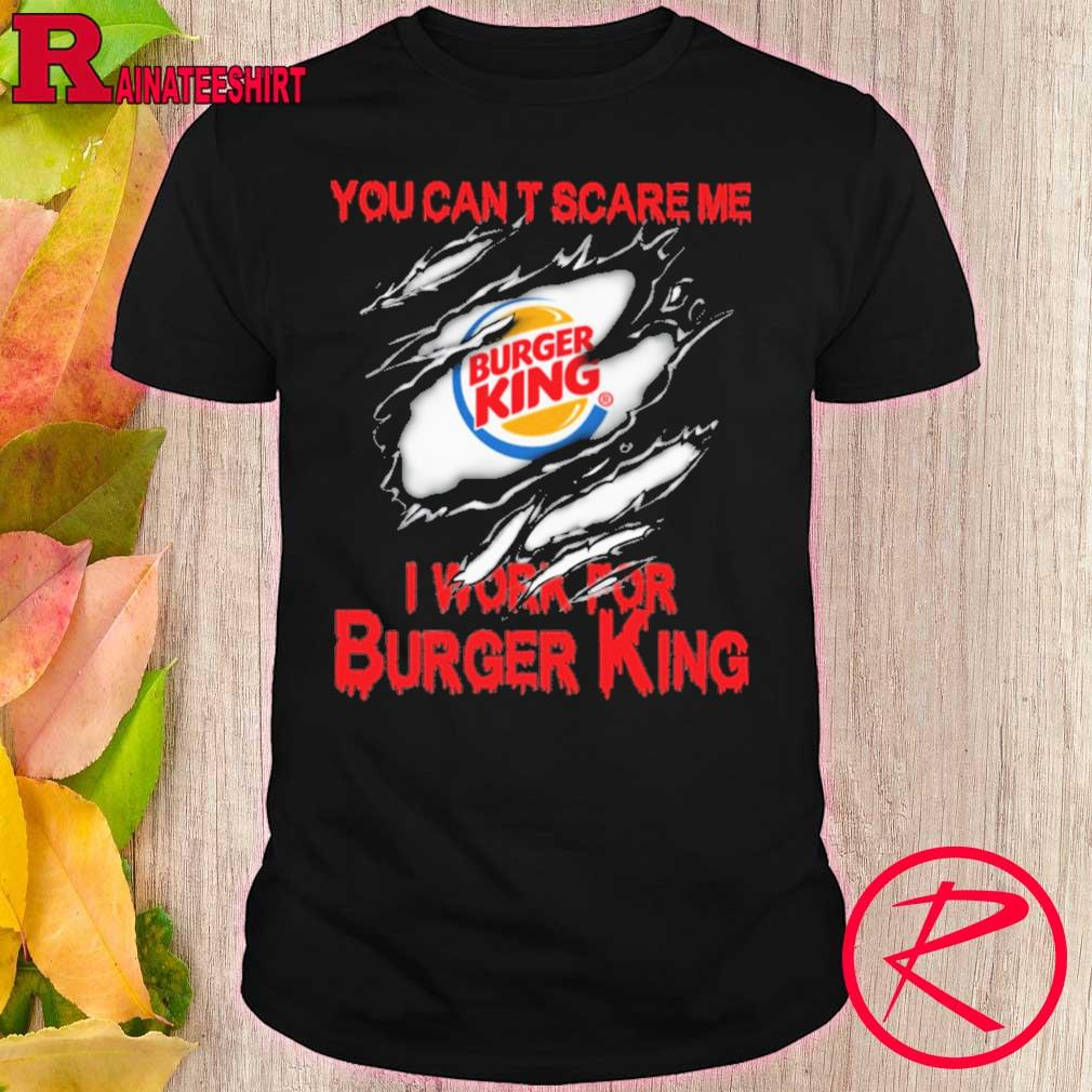 Blood inside me Burger King You can't scare me i work for shirt