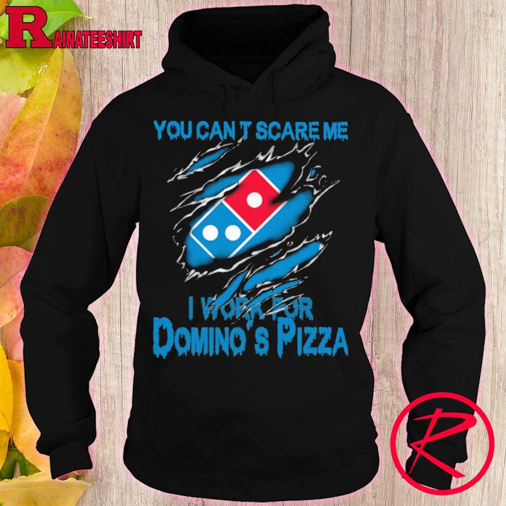 Blood inside me Domino's Pizza You can't scare me i work for s hoodie