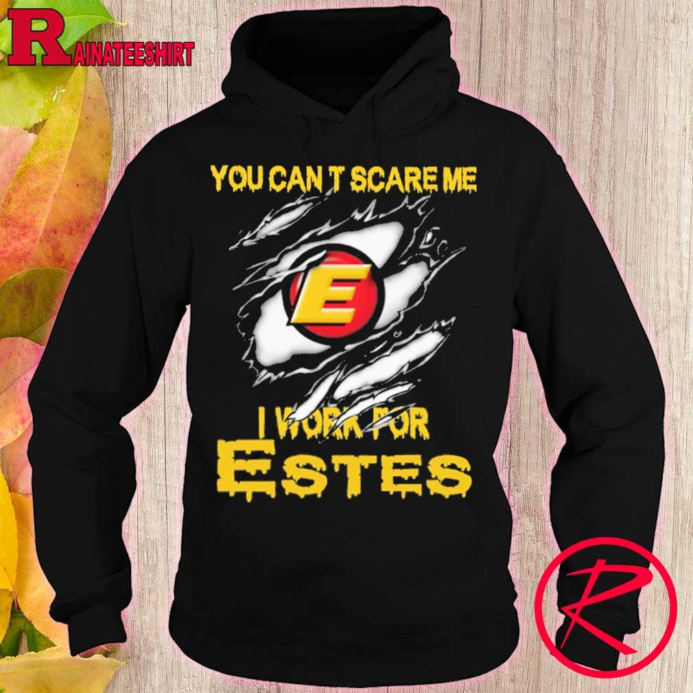 Blood inside me Estes You can't scare me i work for s hoodie