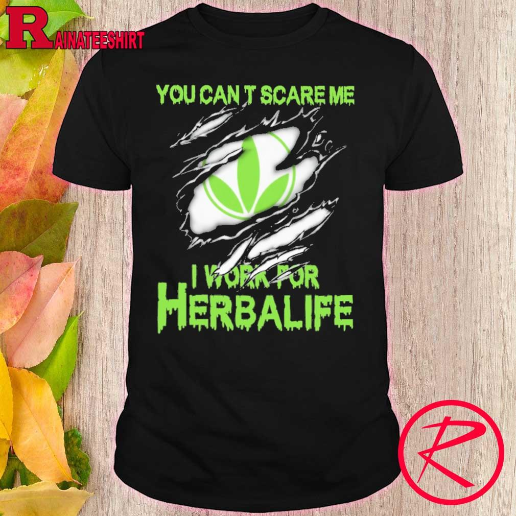 Blood inside me Herbalife You can't scare me i work for shirt