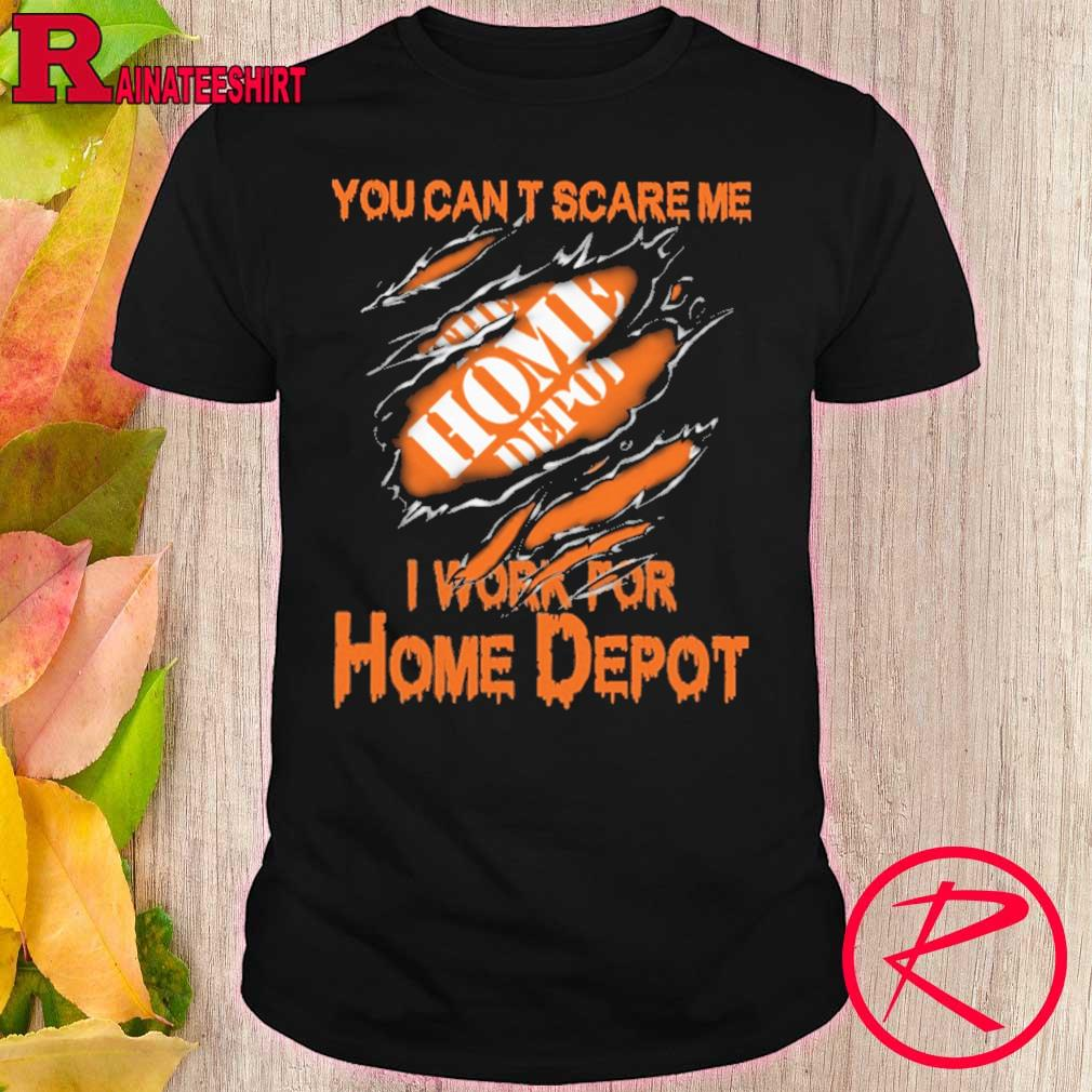 Blood inside me Home Depot You can't scare me i work for shirt
