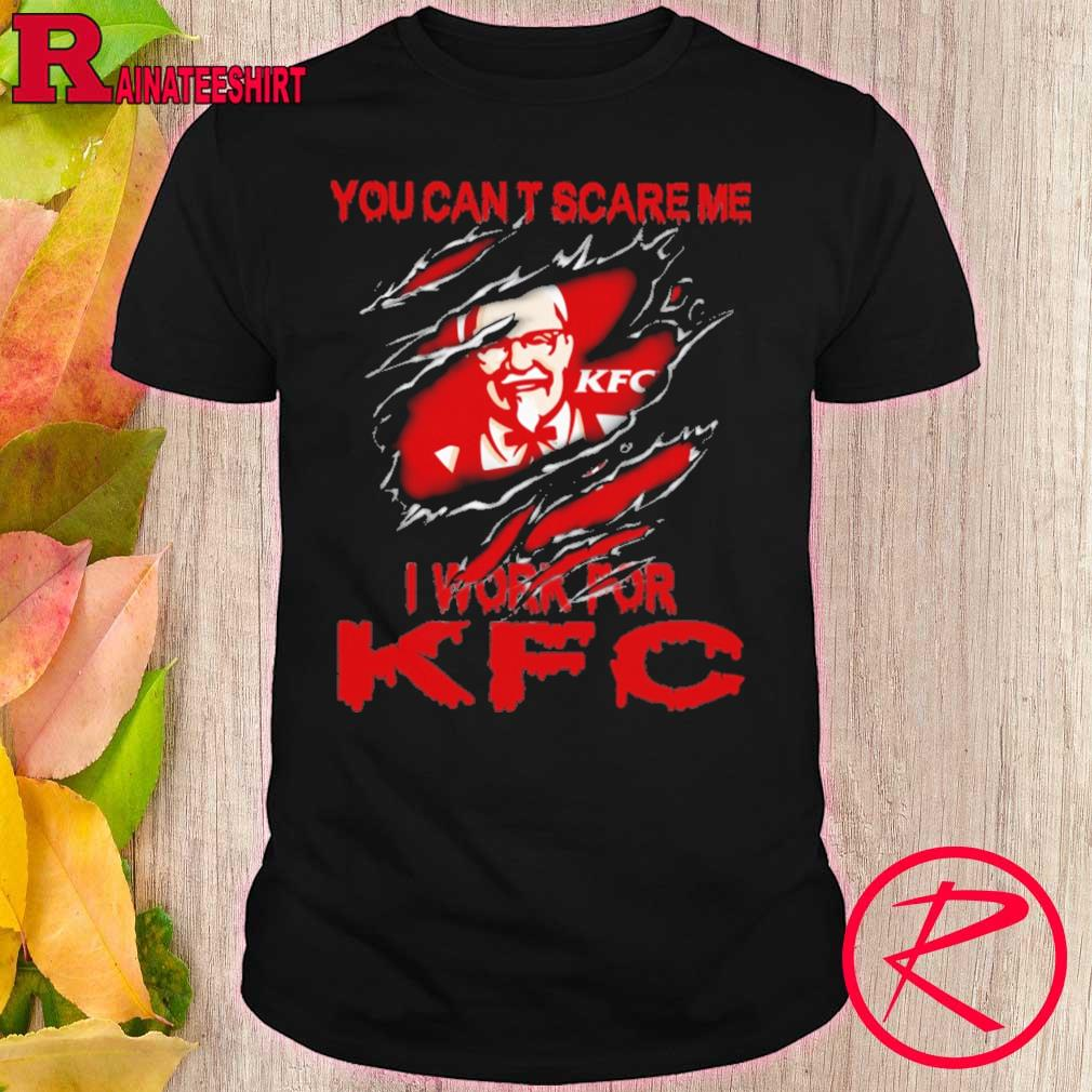 Blood inside me KFC You can't scare me i work for shirt