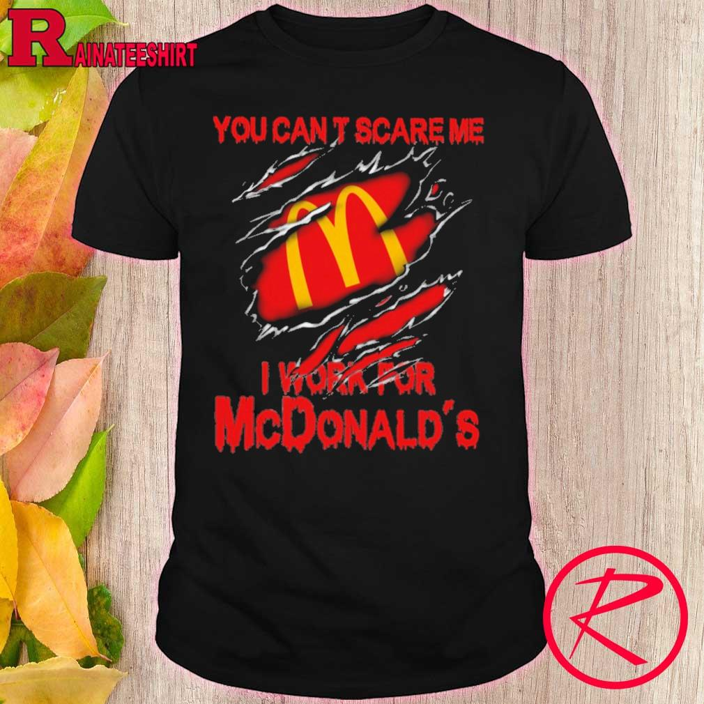 Blood inside me McDonald's You can't scare me i work for shirt