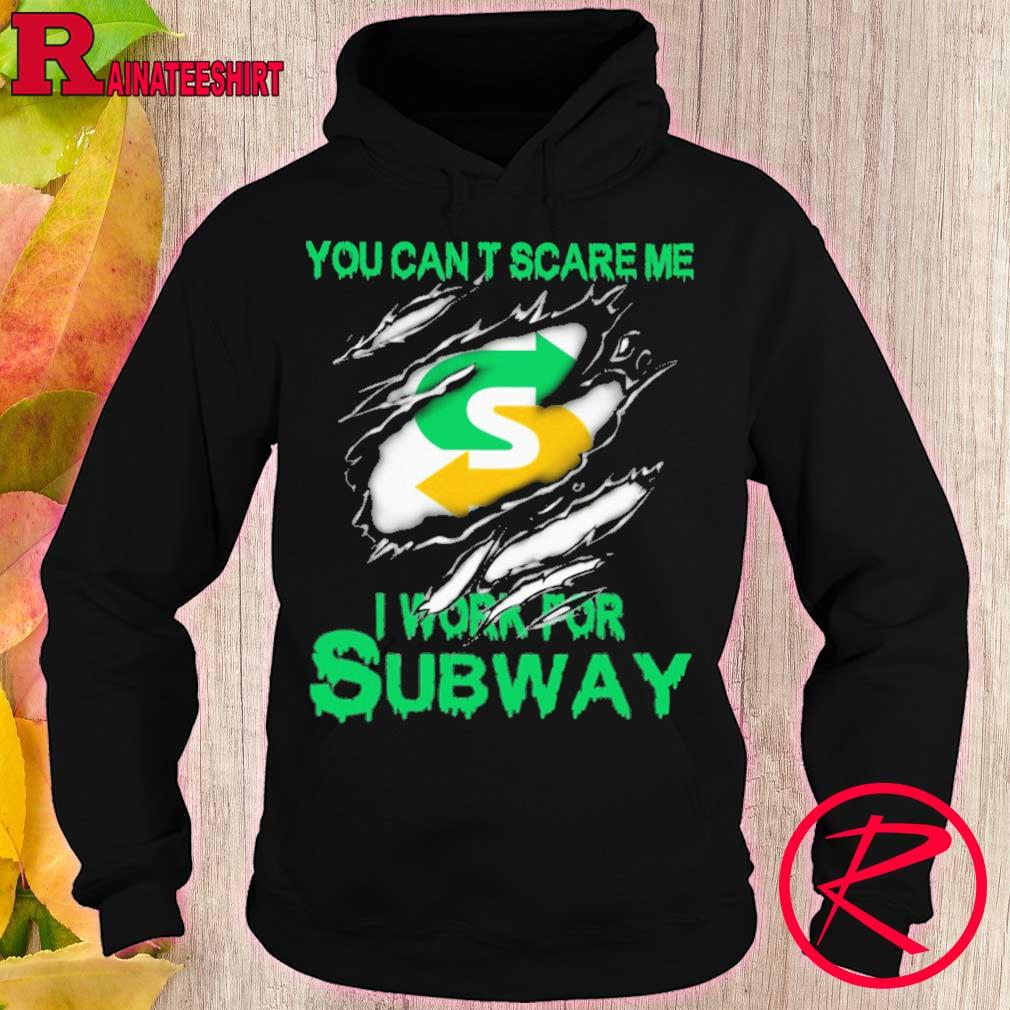 Blood inside me Subway You can't scare me i work for s hoodie
