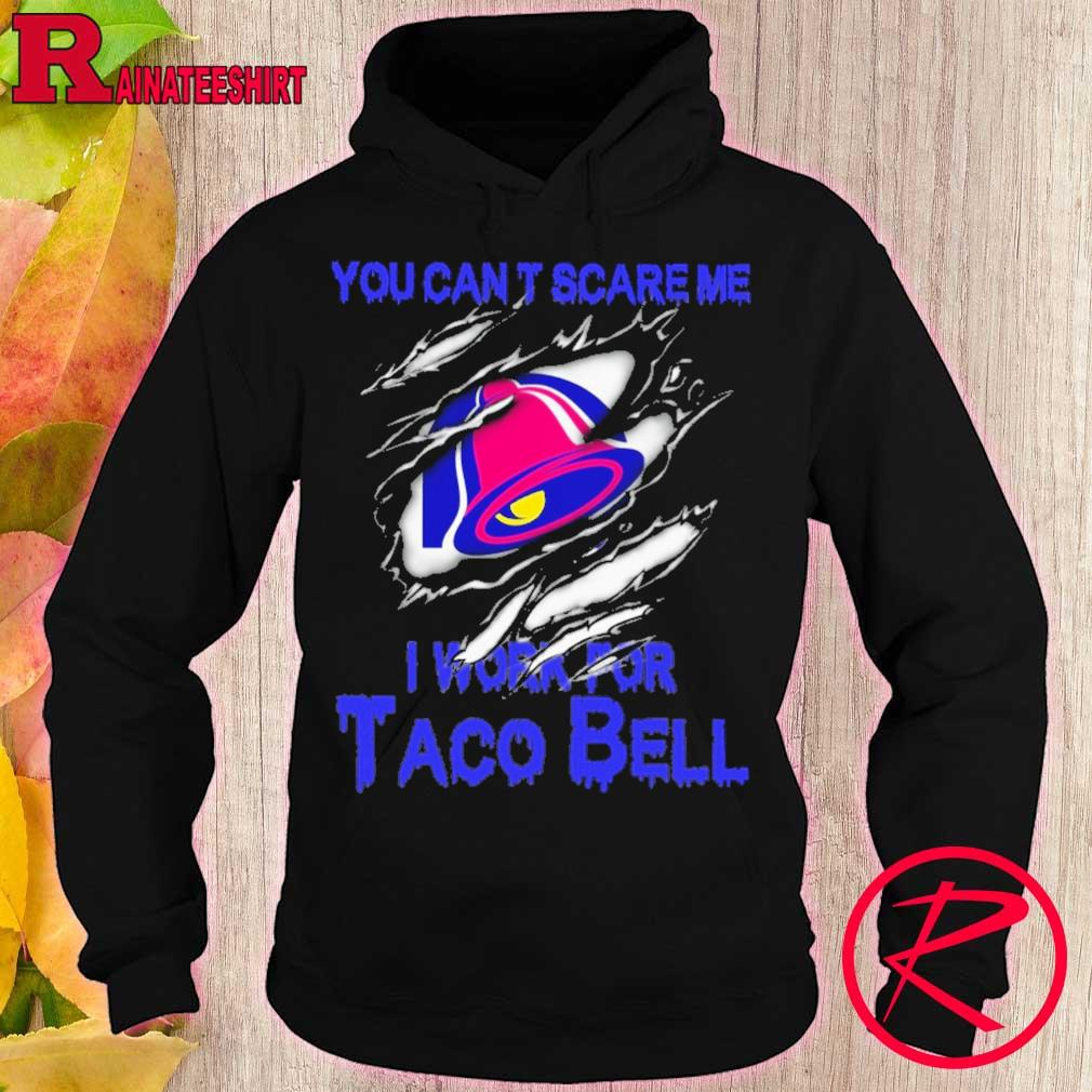 Blood inside me Taco Bell You can't scare me i work for s hoodie