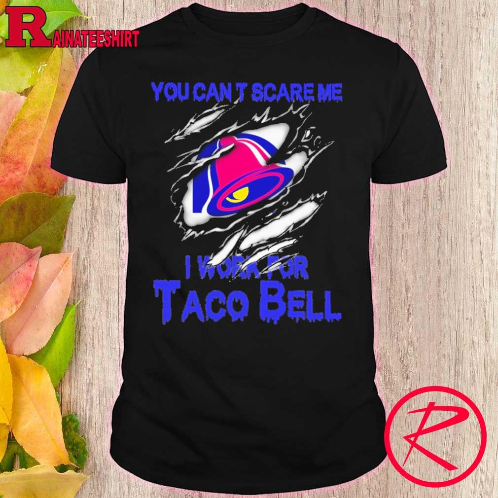 Blood inside me Taco Bell You can't scare me i work for shirt