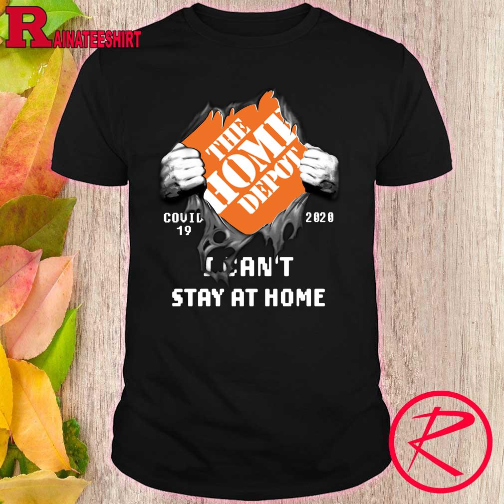 Blood Inside me The Home Depot covid-19 2020 i can't stay at home shirt