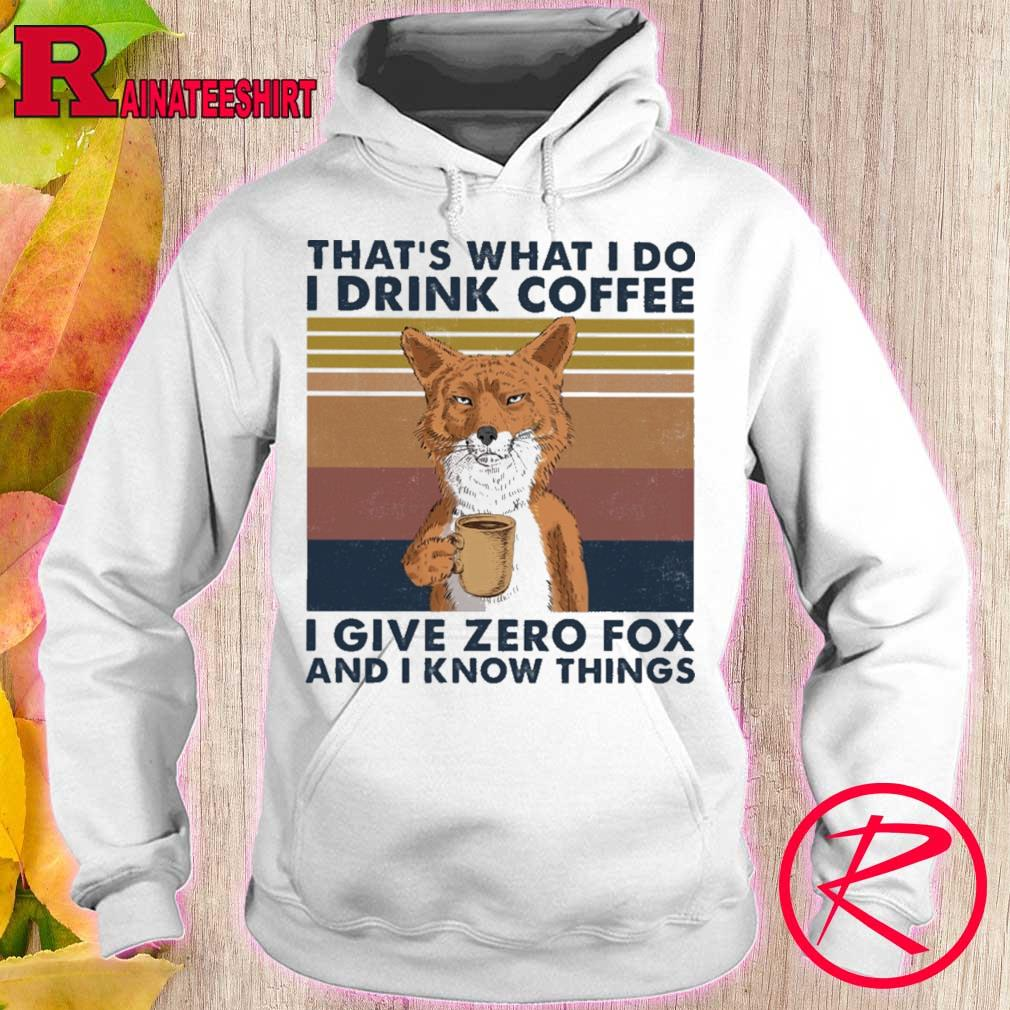 That's what I do I drink coffe i give zero fox and I know things vintage s hoodie