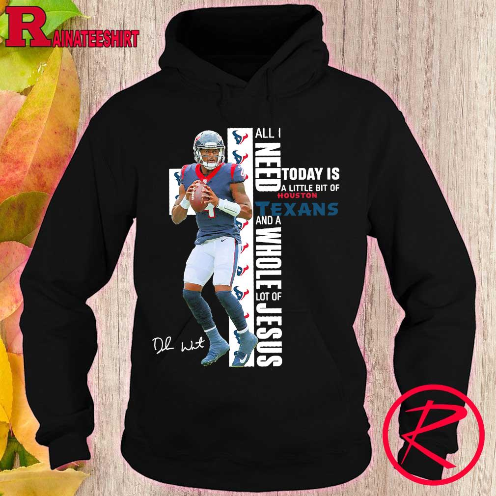 Deshaun Watson All I need today is a little bit of Houston Texans and a whole lot of Jesus signature s hoodie