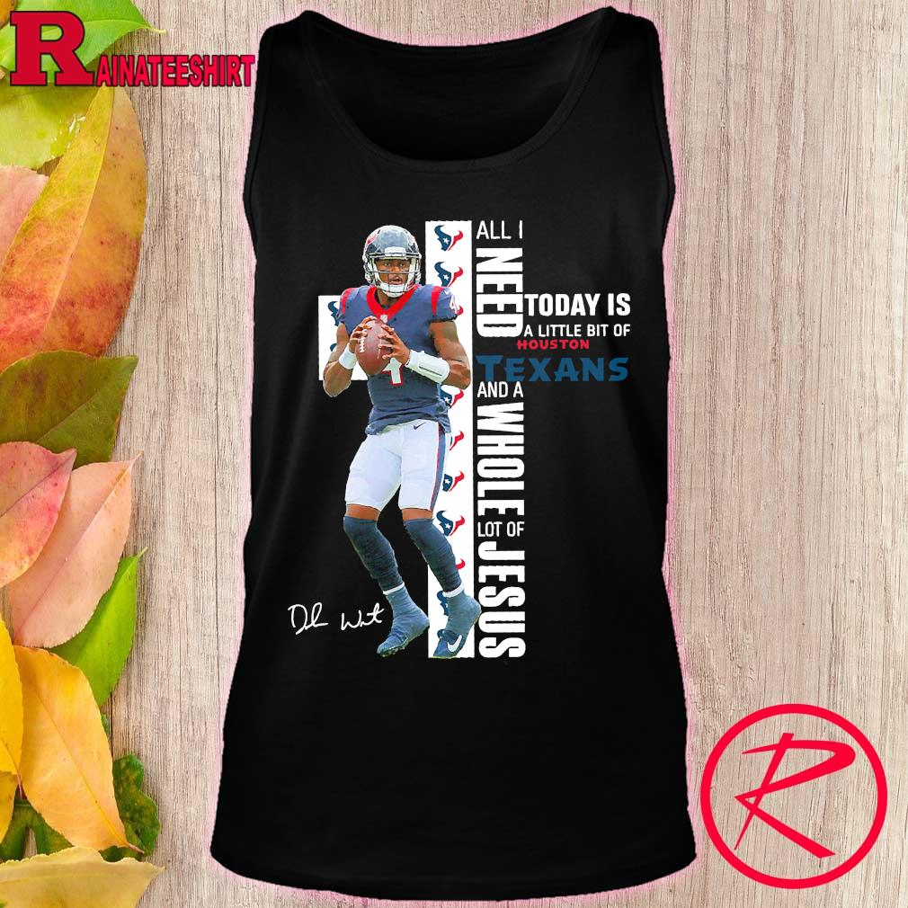 Deshaun Watson All I need today is a little bit of Houston Texans and a whole lot of Jesus signature s tank top