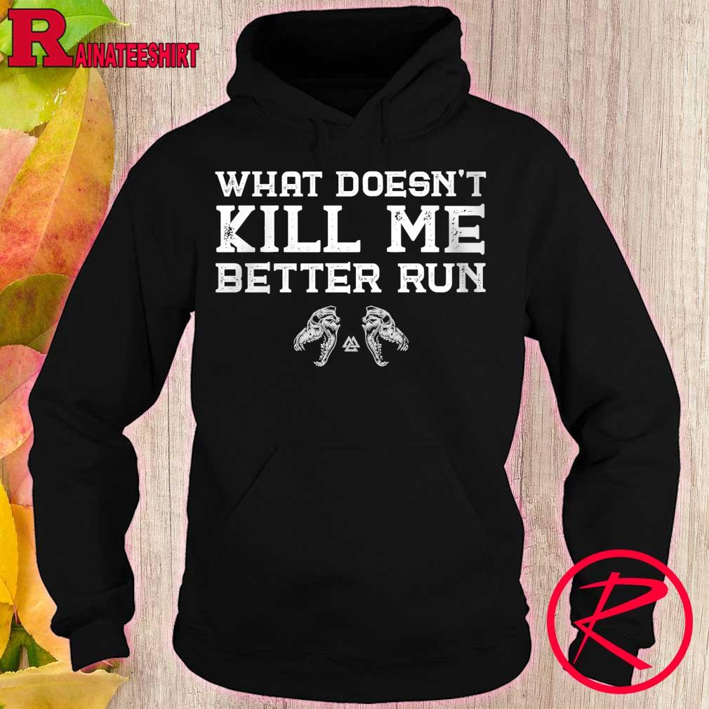 What doesn't Kill Me better Run s hoodie