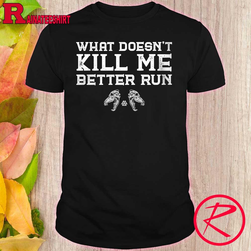 What doesn't Kill Me better Run shirt