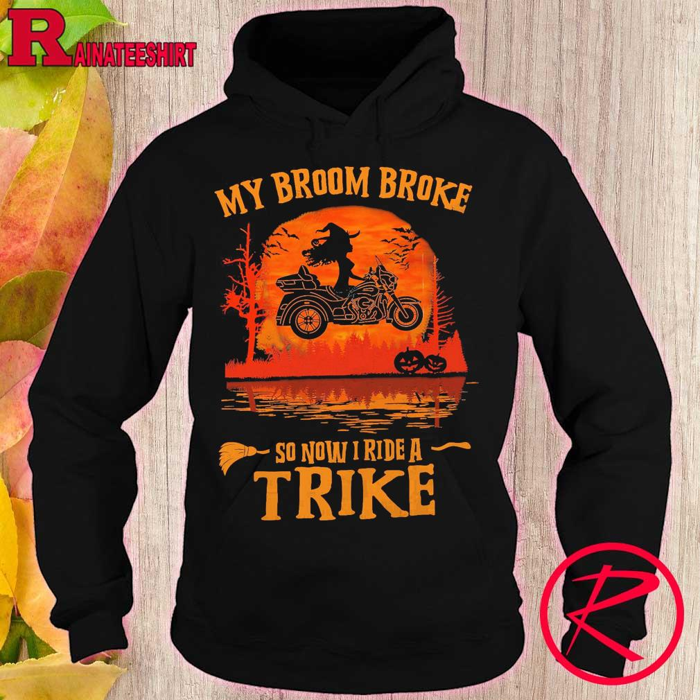 Witch My broom Broke so now I ride a Trike Halloween s hoodie